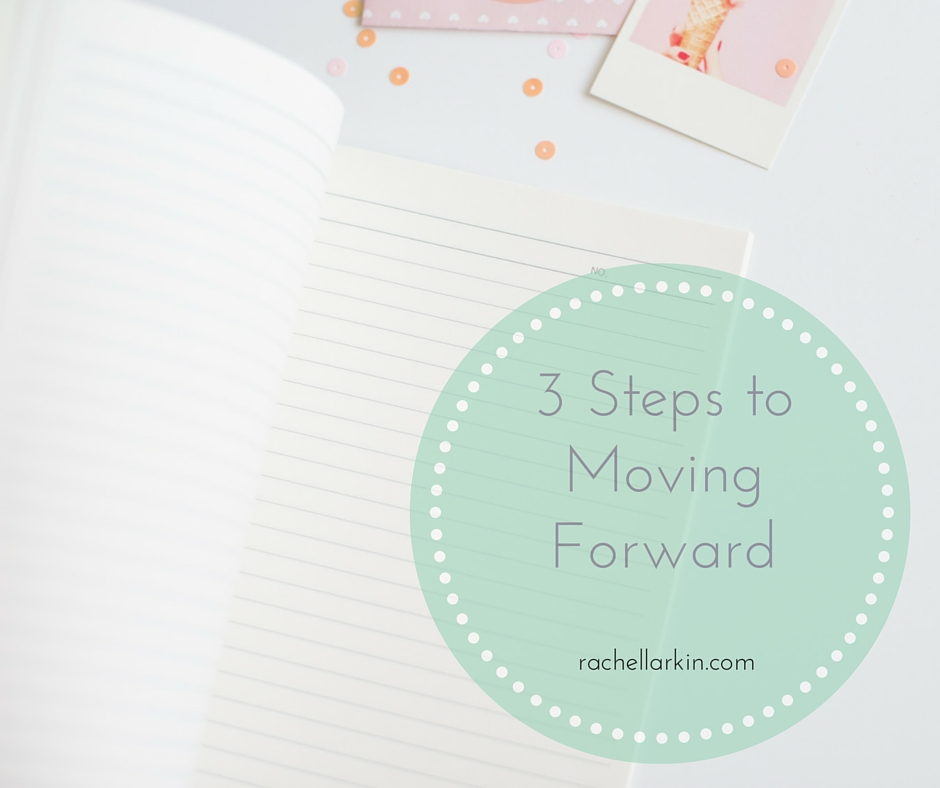 3 Steps to Moving Forward in Making Real Change in your Life